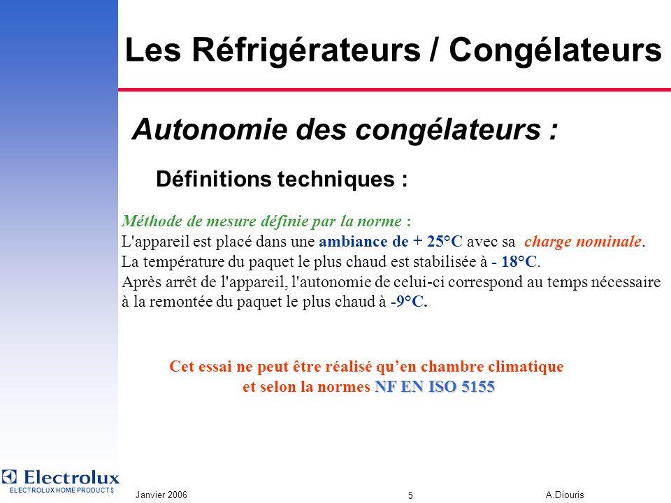 ELECTROLUX HOME PRODUCTS Janvier 2006 A.Diouris 4 Les Réfrigérateurs / Congélateurs Définitions techniques : Les congélateurs 1°) Les températures Les