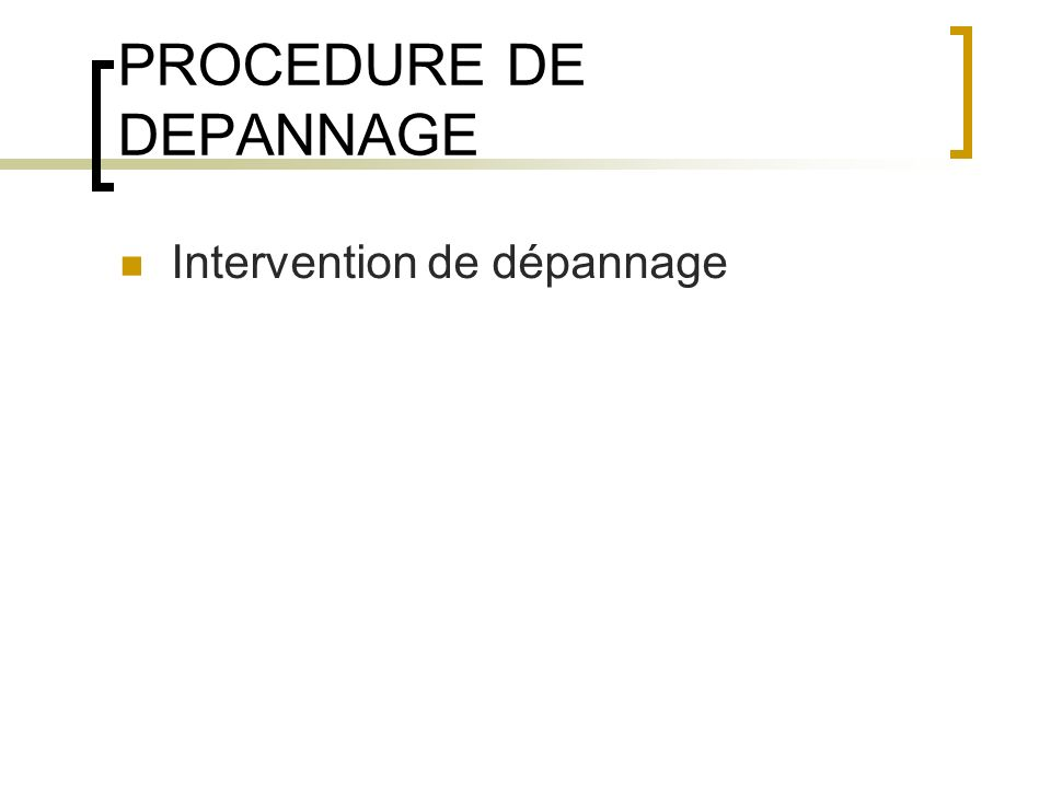 PROCEDURE DE DEPANNAGE Intervention de dépannage
