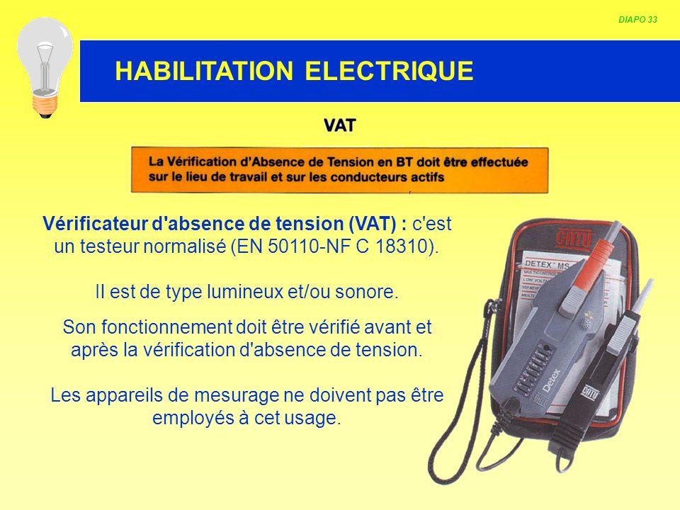 HABILITATION ELECTRIQUE DIAPO 33 Vérificateur d'absence de tension (VAT) : c'est un testeur normalisé (EN 50110-NF C 18310). Il est de type lumineux e