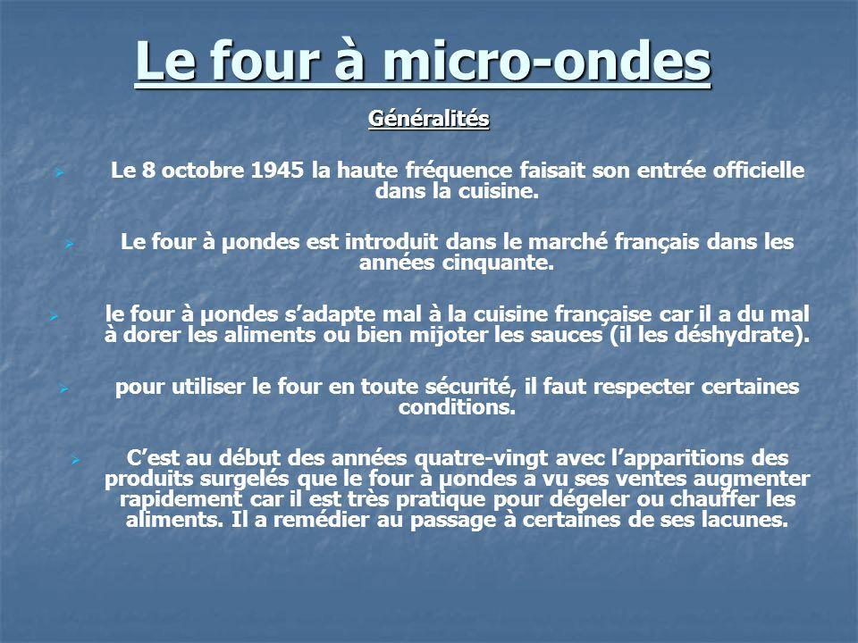 Le four à micro-ondes Généralités Le 8 octobre 1945 la haute fréquence faisait son entrée officielle dans la cuisine. Le four à µondes est introduit d