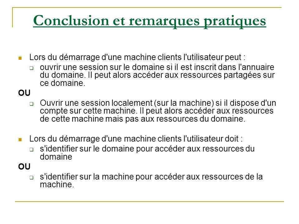 Conclusion et remarques pratiques Lors du démarrage d'une machine clients l'utilisateur peut : ouvrir une session sur le domaine si il est inscrit dan
