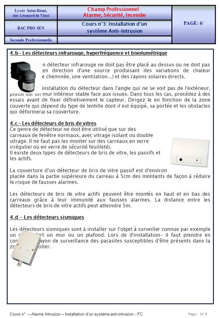 Page: 6/ 9 Cours n° – Alarme Intrusion – Installation dun système anti-intrusion - FC 4.b- Les détecteurs infrarouge, hyperfréquence et bivolumétrique Un détecteur infrarouge ne doit pas être placé au dessus ou ne doit pas être pointé en direction d une source produisant des variations de chaleur (radiateur, une cheminée, une ventilation...) et des rayons solaires directs.