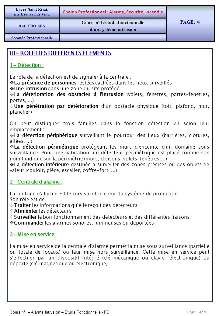 Page: 5/ 9 Cours n° – Alarme Intrusion – Etude Fonctionnelle - FC 4- Auto-surveillance: L autoprotection ou auto-surveillance a pour but de détecter les sabotages de l installation.