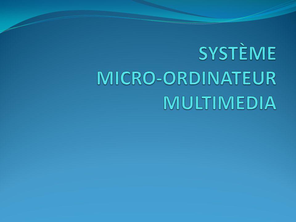 2 - But dun système à micro-ordinateur multimédia : Traiter et/ou stocker une information numérique sous forme de fichier Convertir une information audio ou vidéo SYSTÈME MICRO-ORDINATEUR MULTIMEDIA