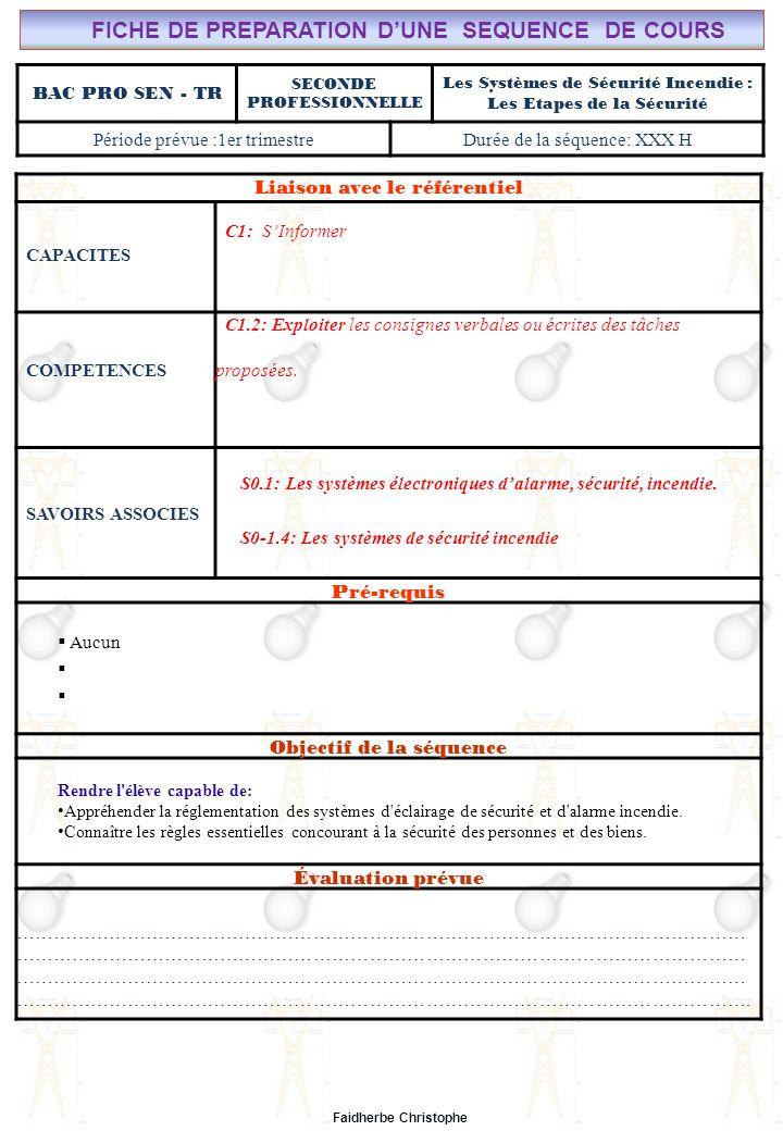 Faidherbe Christophe BAC PRO SEN - TR SECONDE PROFESSIONNELLE Les Systèmes de Sécurité Incendie : Les Etapes de la Sécurité Période prévue :1er trimes