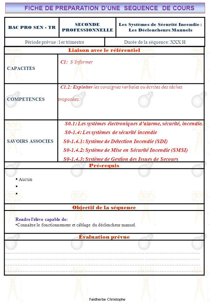 Faidherbe Christophe BAC PRO SEN - TR SECONDE PROFESSIONNELLE Les Systèmes de Sécurité Incendie : Les Déclencheurs Manuels Période prévue :1er trimest