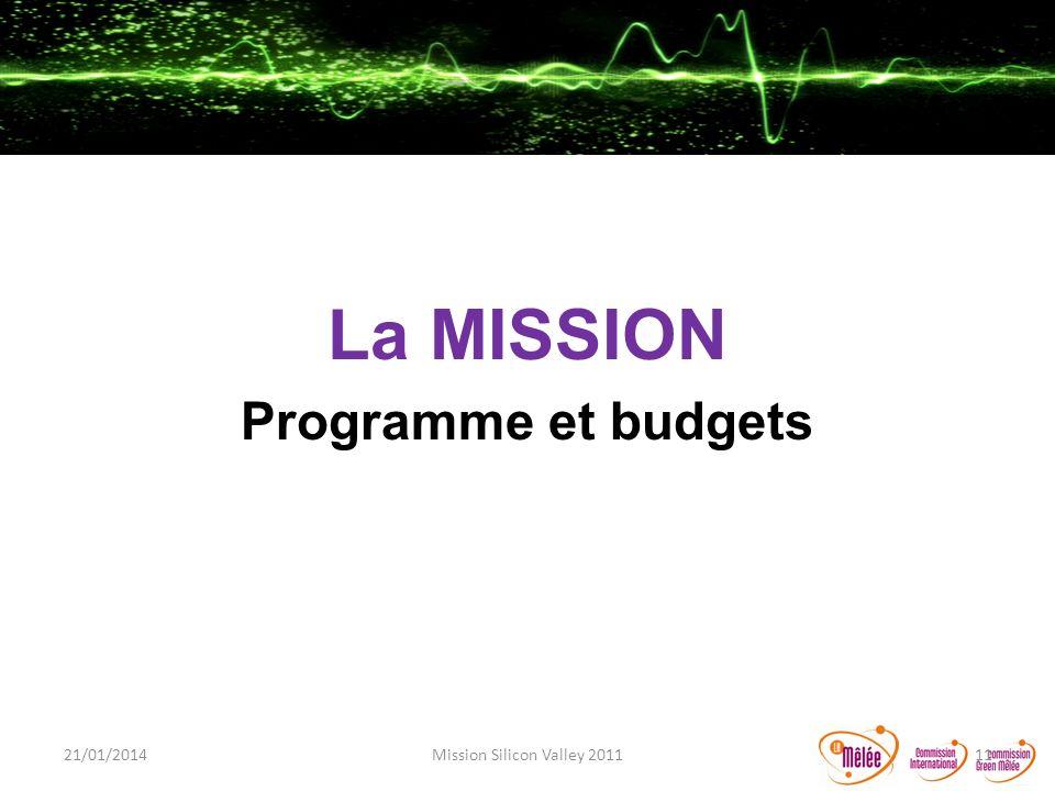 La MISSION Programme et budgets 21/01/201411Mission Silicon Valley 2011