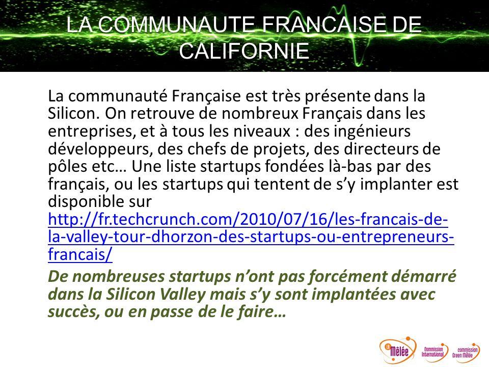LA COMMUNAUTE FRANCAISE DE CALIFORNIE La communauté Française est très présente dans la Silicon. On retrouve de nombreux Français dans les entreprises