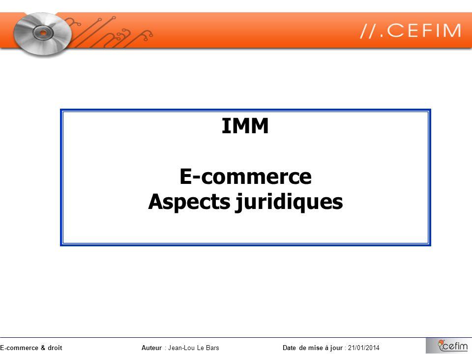 E-commerce & droitAuteur : Jean-Lou Le Bars Date de mise à jour : 21/01/2014 IMM E-commerce Aspects juridiques