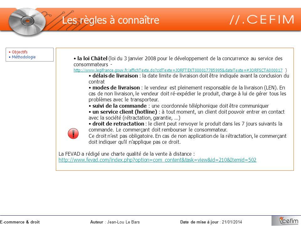 E-commerce & droitAuteur : Jean-Lou Le Bars Date de mise à jour : 21/01/2014 Objectifs Méthodologie Les règles à connaître la loi Châtel (loi du 3 jan