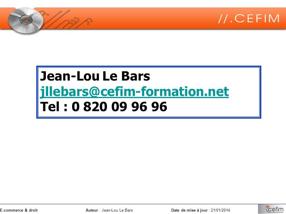 E-commerce & droitAuteur : Jean-Lou Le Bars Date de mise à jour : 21/01/2014 Jean-Lou Le Bars jllebars@cefim-formation.net Tel : 0 820 09 96 96