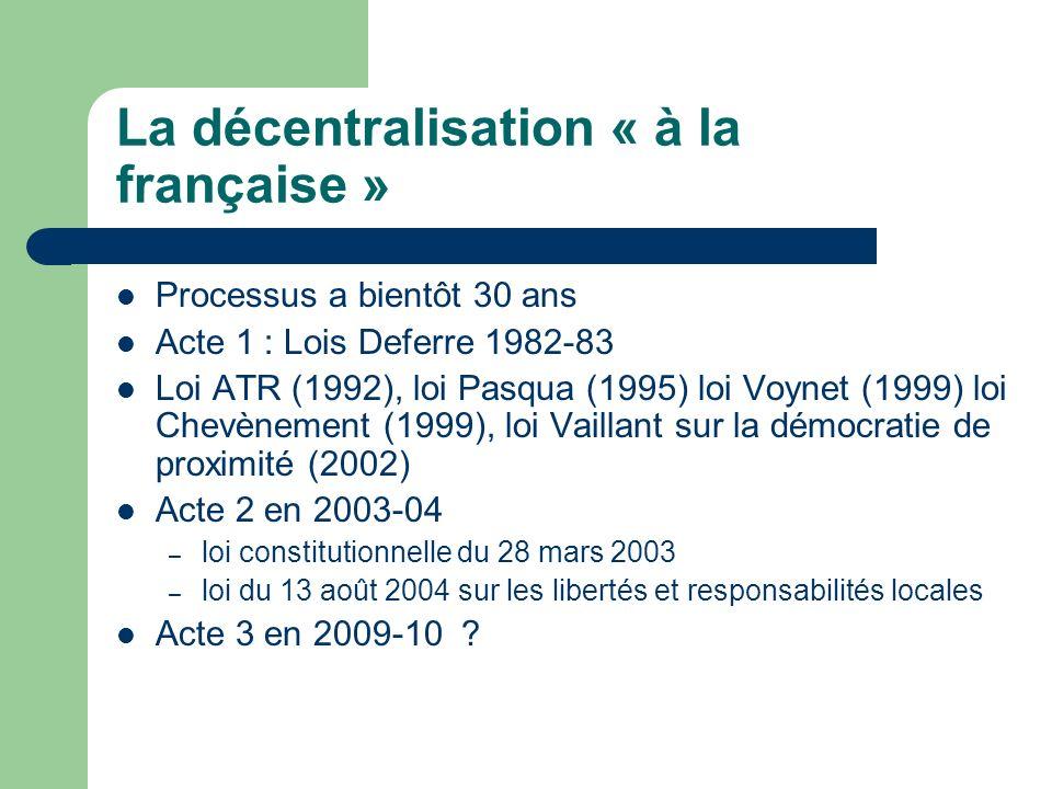 La décentralisation « à la française » Processus a bientôt 30 ans Acte 1 : Lois Deferre 1982-83 Loi ATR (1992), loi Pasqua (1995) loi Voynet (1999) lo