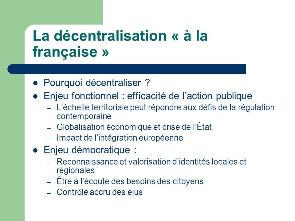La décentralisation « à la française » Pourquoi décentraliser ? Enjeu fonctionnel : efficacité de laction publique – Léchelle territoriale peut répond