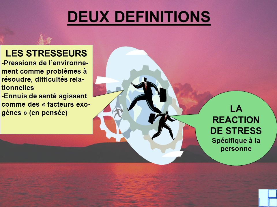 DEUX DEFINITIONS LES STRESSEURS -Pressions de lenvironne-ment comme problèmes àrésoudre, difficultés rela-tionnelles-Ennuis de santé agissantcomme des