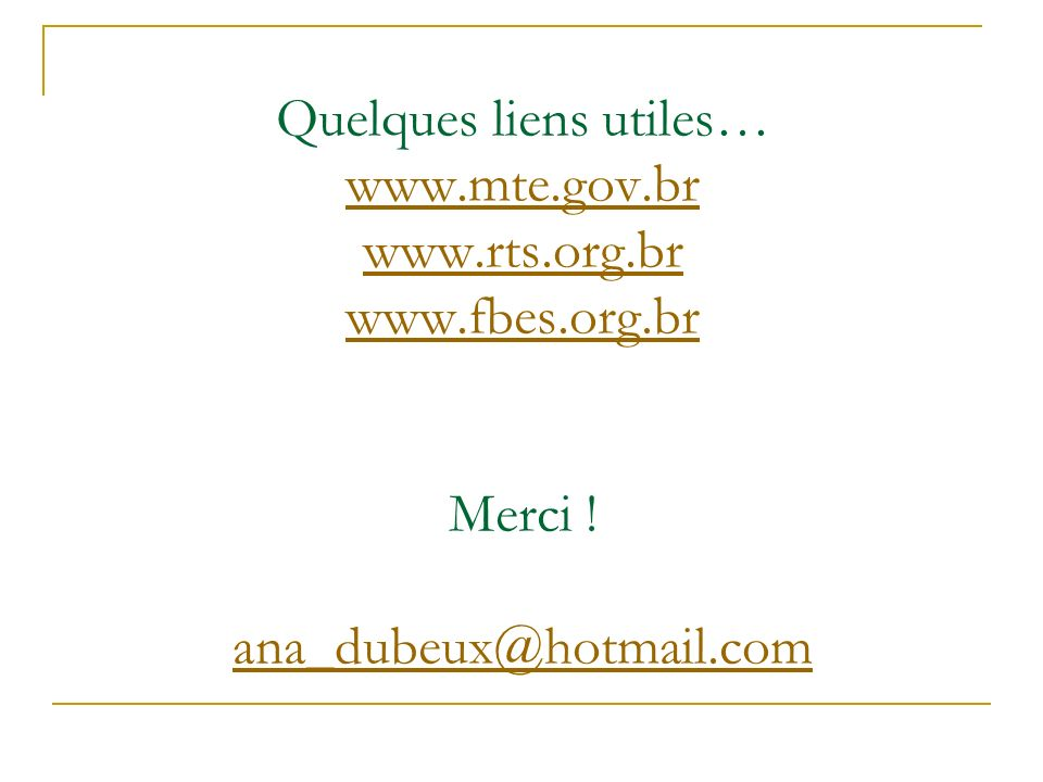 Quelques liens utiles… www.mte.gov.br www.rts.org.br www.fbes.org.br Merci .
