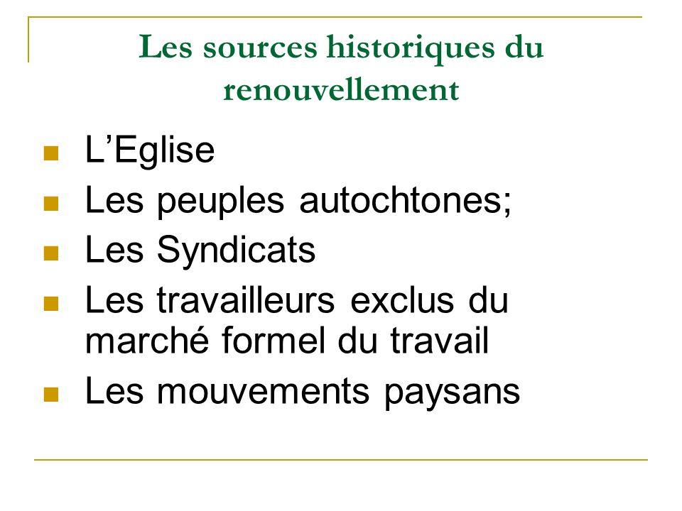 Les sources historiques du renouvellement LEglise Les peuples autochtones; Les Syndicats Les travailleurs exclus du marché formel du travail Les mouvements paysans