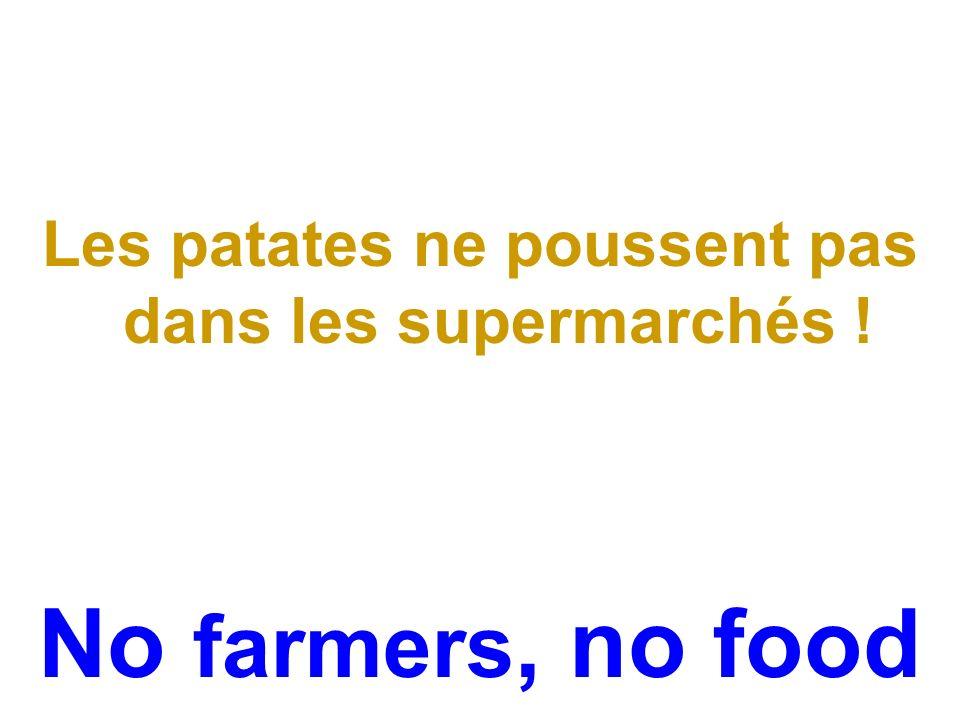 Les patates ne poussent pas dans les supermarchés ! No farmers, no food