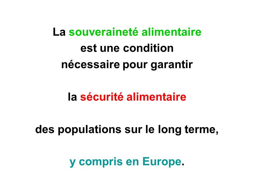 La souveraineté alimentaire est une condition nécessaire pour garantir la sécurité alimentaire des populations sur le long terme, y compris en Europe.