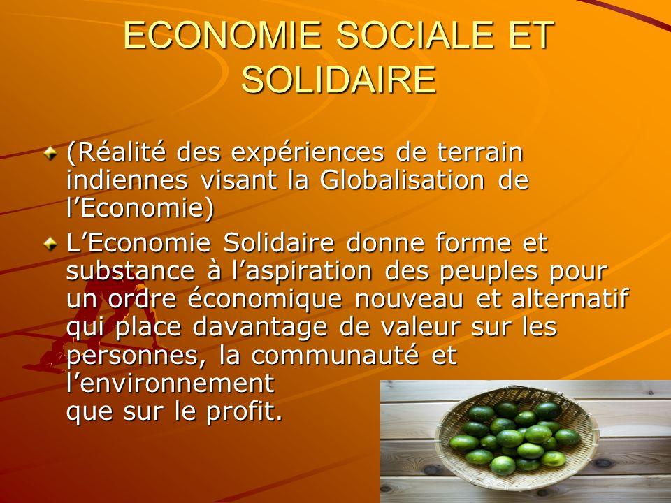 ECONOMIE SOCIALE ET SOLIDAIRE (Réalité des expériences de terrain indiennes visant la Globalisation de lEconomie) LEconomie Solidaire donne forme et s