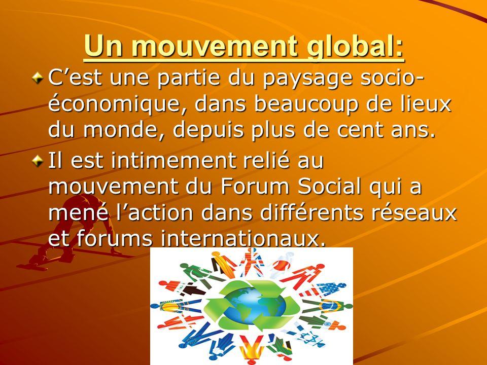 Un mouvement global: Cest une partie du paysage socio- économique, dans beaucoup de lieux du monde, depuis plus de cent ans. Il est intimement relié a