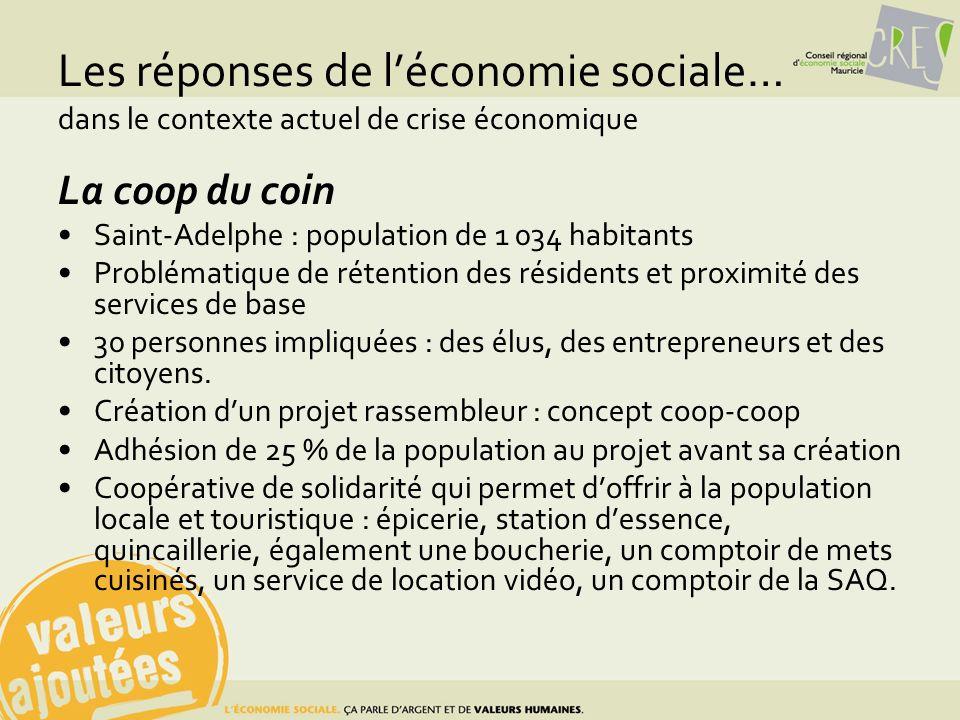 Les réponses de léconomie sociale… dans le contexte actuel de crise économique La coop du coin Saint-Adelphe : population de 1 034 habitants Problémat