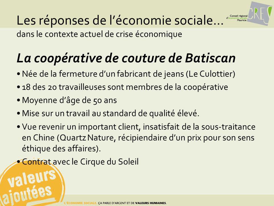 Les réponses de léconomie sociale… dans le contexte actuel de crise économique La coopérative de couture de Batiscan Née de la fermeture dun fabricant