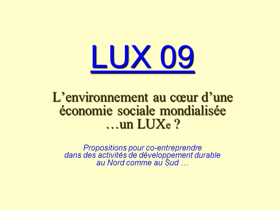 LUX 09 Lenvironnement au cœur dune économie sociale mondialisée …un LUX e .