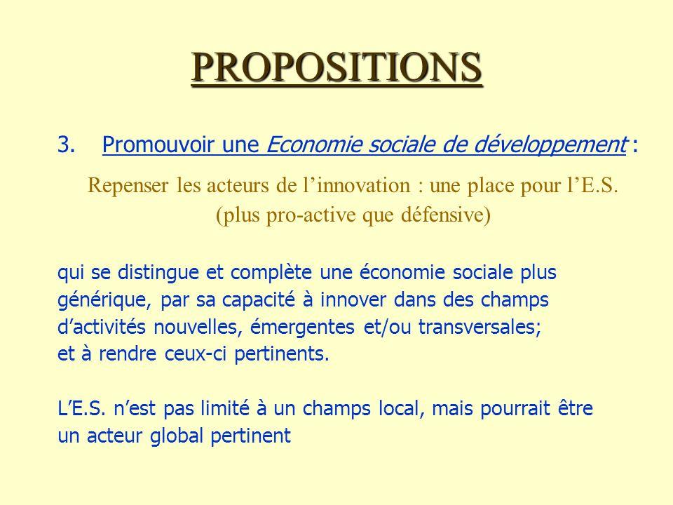 PROPOSITIONS 3.Promouvoir une Economie sociale de développement : Repenser les acteurs de linnovation : une place pour lE.S.