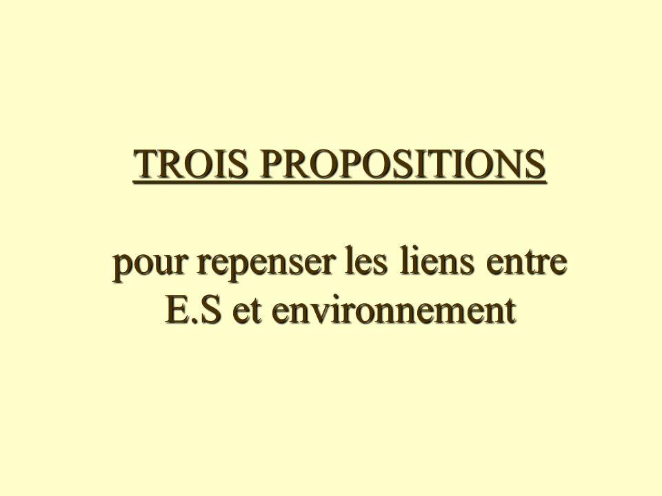 TROIS PROPOSITIONS pour repenser les liens entre E.S et environnement