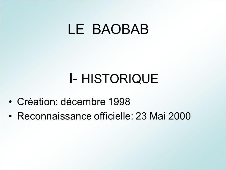 LE BAOBAB I- HISTORIQUE Création: décembre 1998 Reconnaissance officielle: 23 Mai 2000
