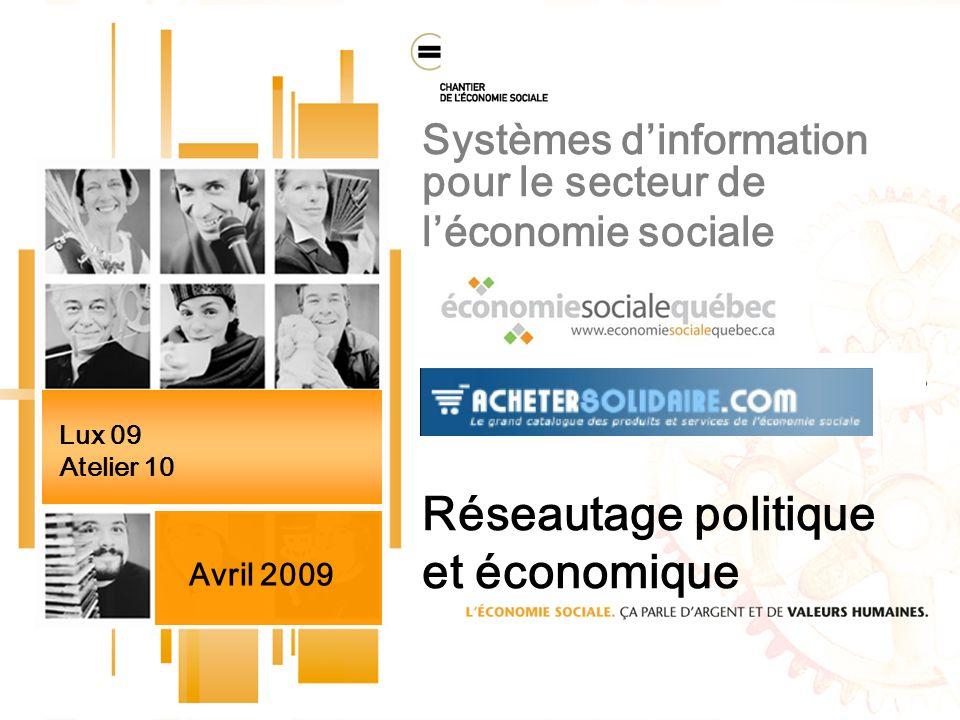 Systèmes dinformation pour le secteur de léconomie sociale Réseautage politique et économique Lux 09 Atelier 10 Avril 2009