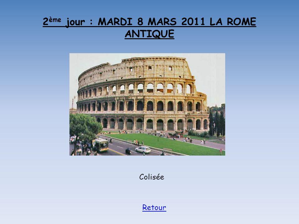 2 ème jour : MARDI 8 MARS 2011 LA ROME ANTIQUE Colisée Retour