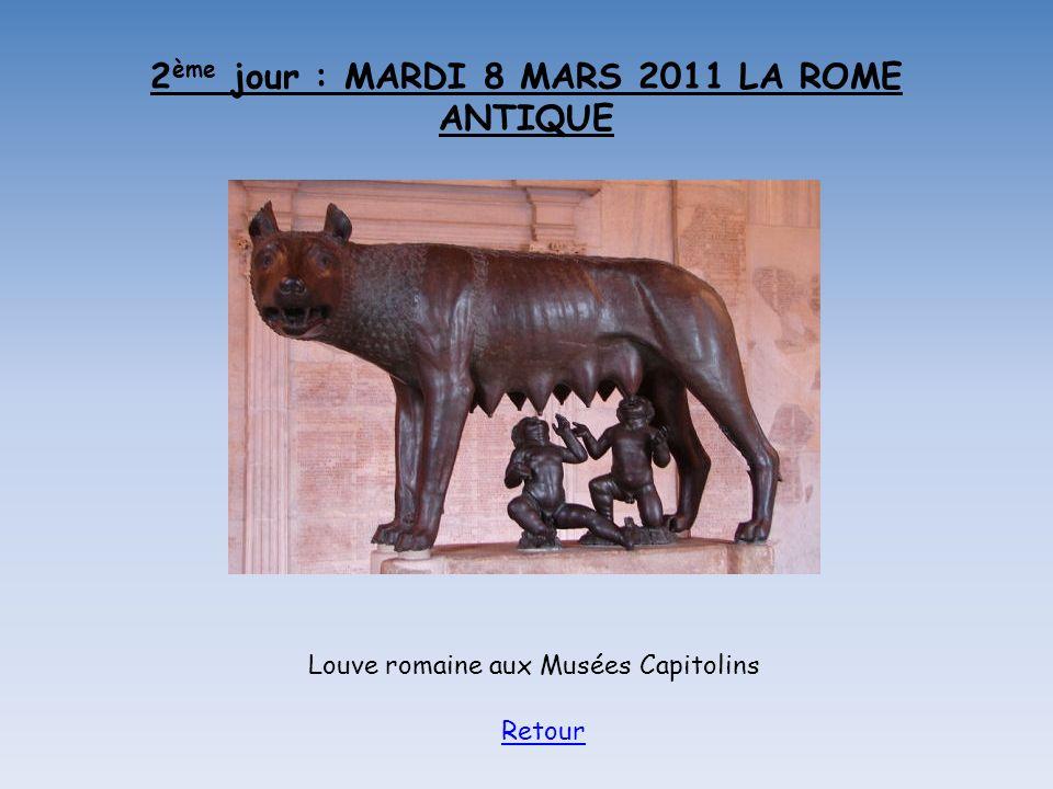 2 ème jour : MARDI 8 MARS 2011 LA ROME ANTIQUE Louve romaine aux Musées Capitolins Retour