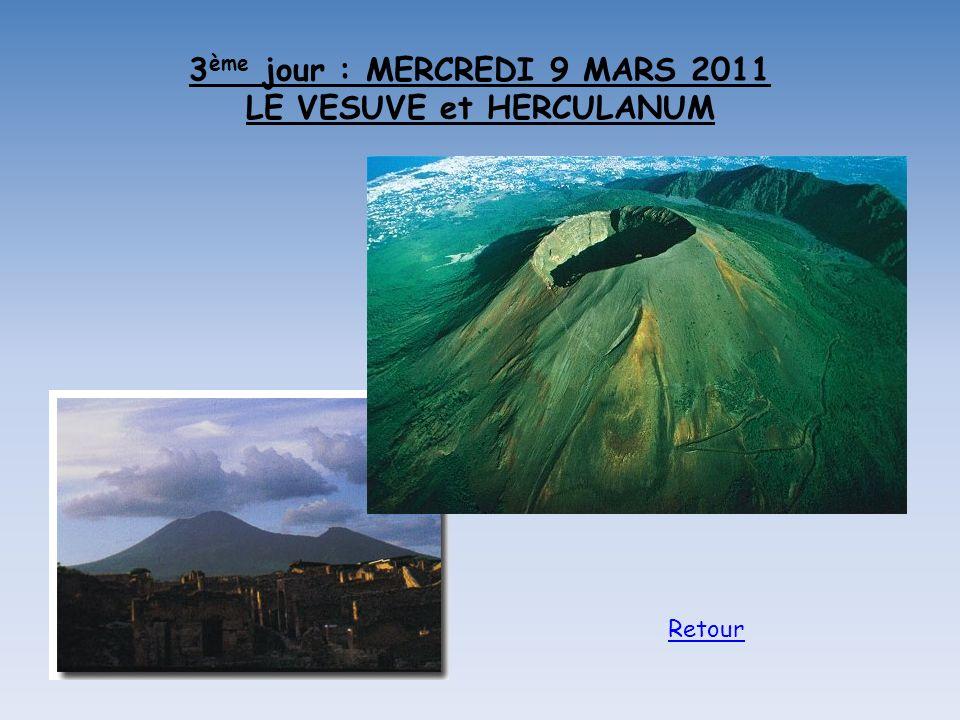 3 ème jour : MERCREDI 9 MARS 2011 LE VESUVE et HERCULANUM Retour