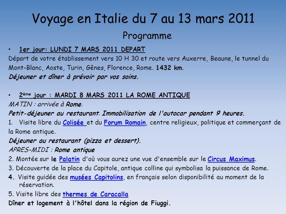 1er jour: LUNDI 7 MARS 2011 DEPART Départ de votre établissement vers 10 H 30 et route vers Auxerre, Beaune, le tunnel du Mont-Blanc, Aoste, Turin, Gênes, Florence, Rome.