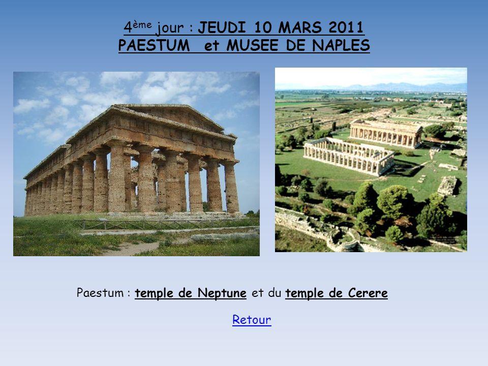 4 ème jour : JEUDI 10 MARS 2011 PAESTUM et MUSEE DE NAPLES Paestum : temple de Neptune et du temple de Cerere Retour
