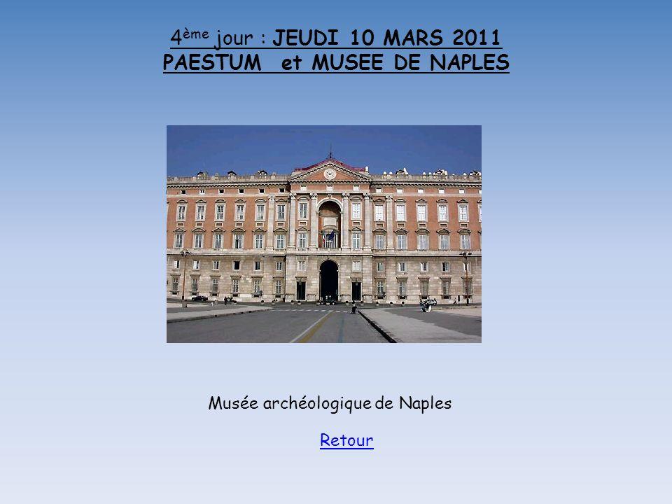 4 ème jour : JEUDI 10 MARS 2011 PAESTUM et MUSEE DE NAPLES Musée archéologique de Naples Retour