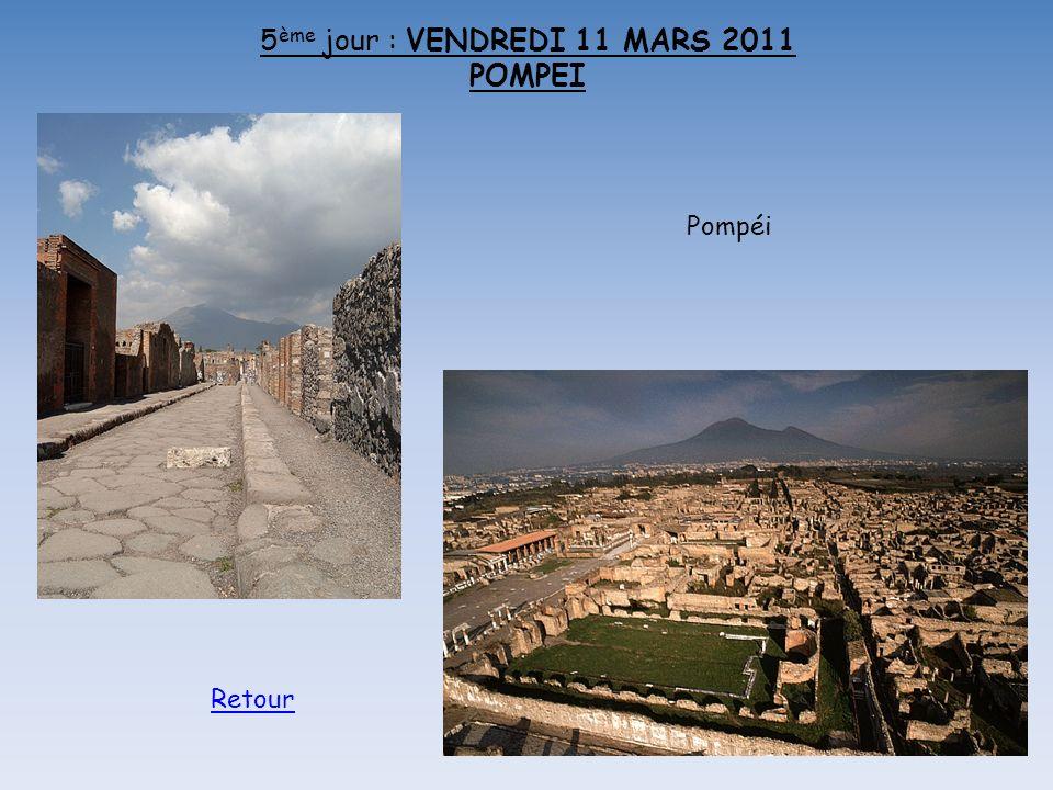 5 ème jour : VENDREDI 11 MARS 2011 POMPEI Pompéi Retour