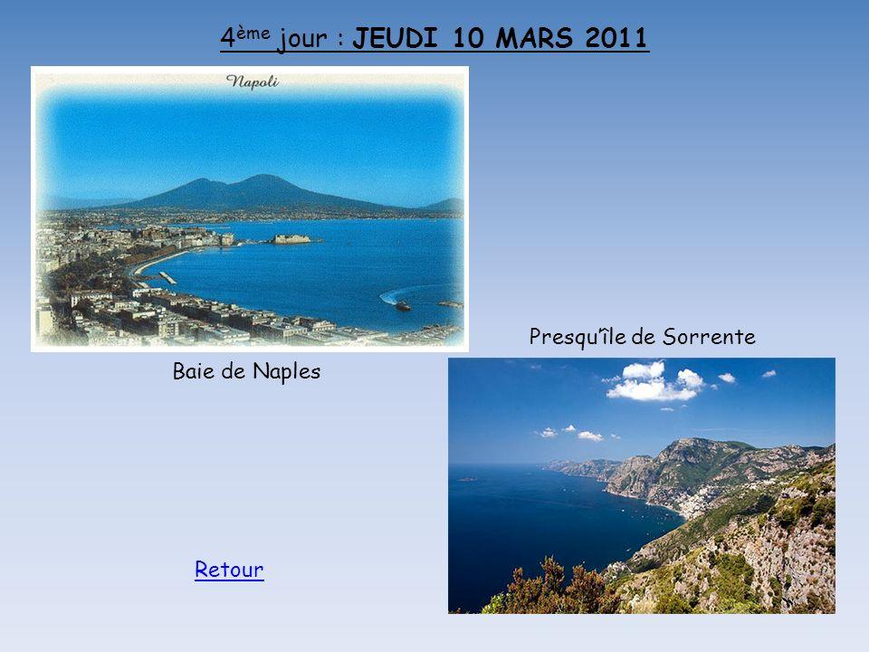 4 ème jour : JEUDI 10 MARS 2011 Baie de Naples Presquîle de Sorrente Retour