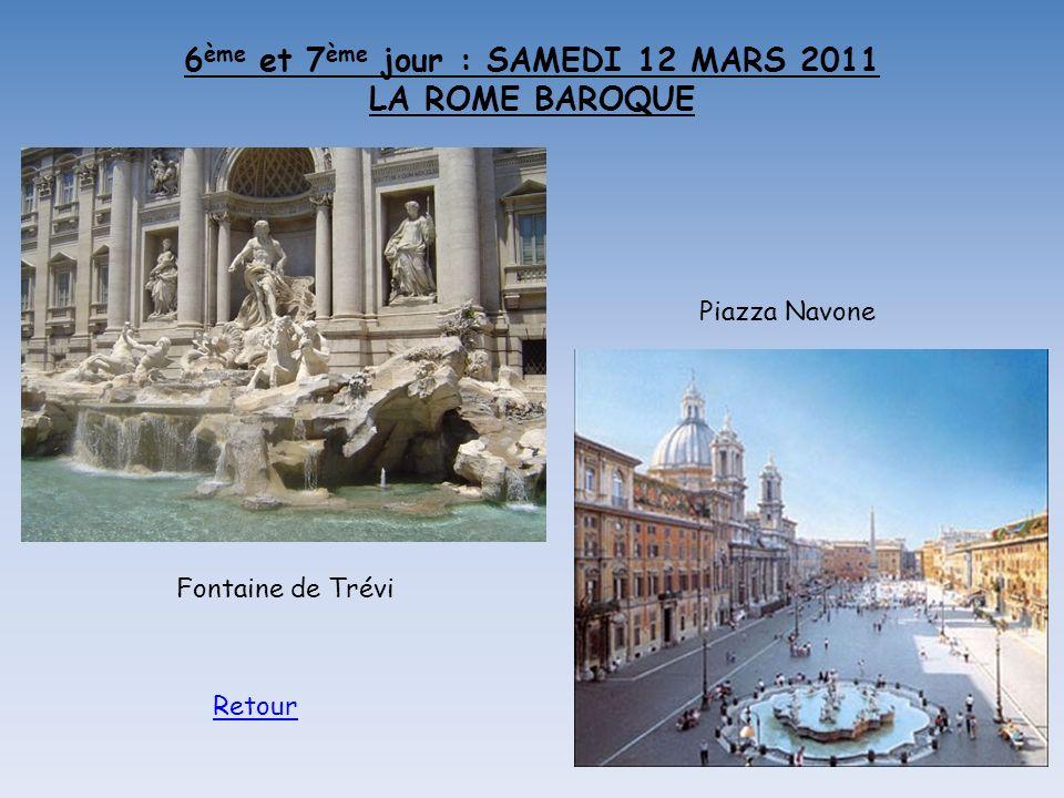 6 ème et 7 ème jour : SAMEDI 12 MARS 2011 LA ROME BAROQUE Fontaine de Trévi Piazza Navone Retour