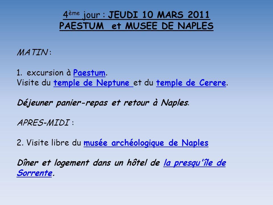 4 ème jour : JEUDI 10 MARS 2011 PAESTUM et MUSEE DE NAPLES MATIN : 1.excursion à Paestum.Paestum Visite du temple de Neptune et du temple de Cerere.temple de Neptune temple de Cerere Déjeuner panier-repas et retour à Naples.