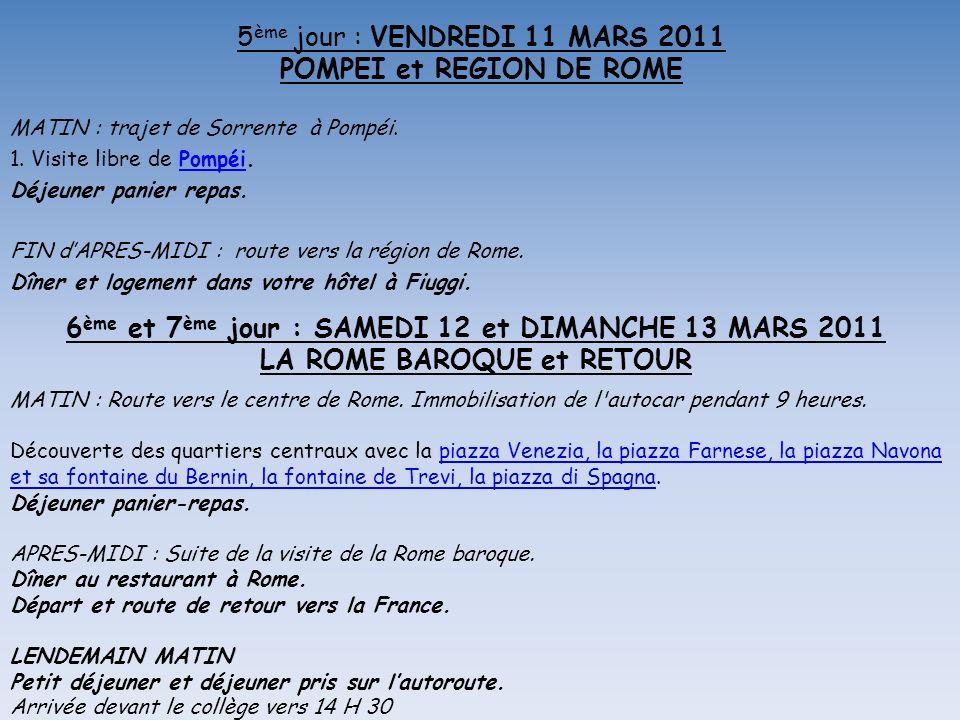 5 ème jour : VENDREDI 11 MARS 2011 POMPEI et REGION DE ROME MATIN : trajet de Sorrente à Pompéi.