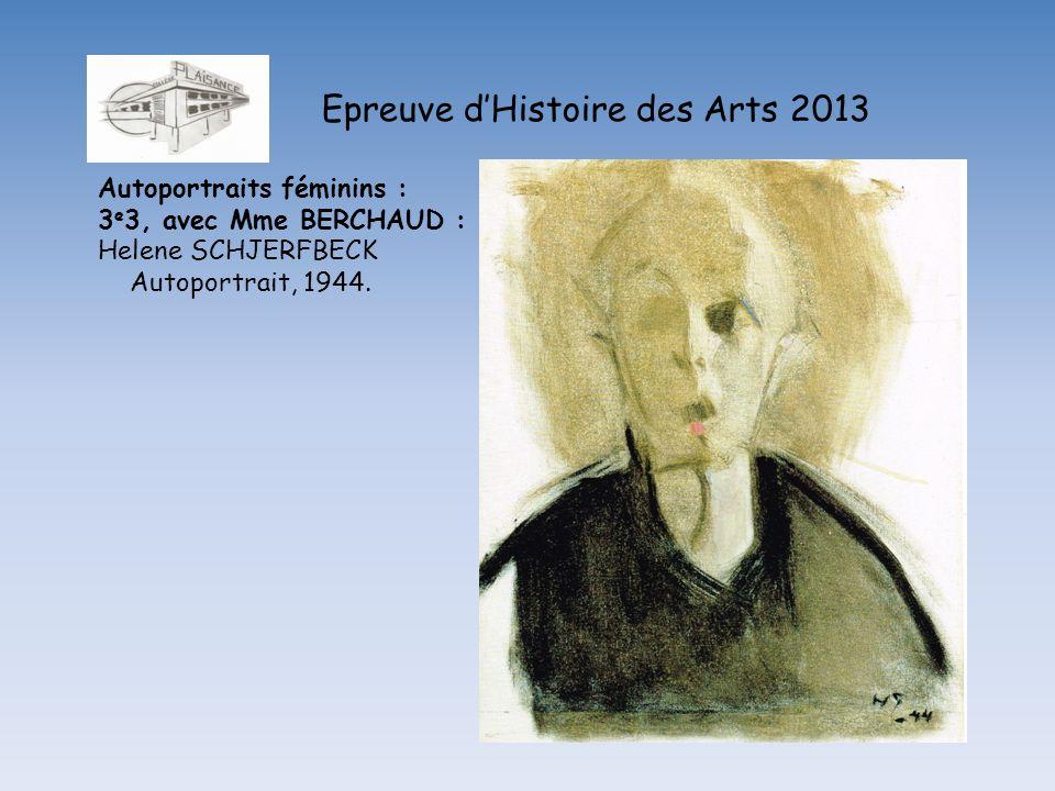 Epreuve dHistoire des Arts 2013 Autoportraits féminins : 3 e 3, avec Mme BERCHAUD : Helene SCHJERFBECK Autoportrait, 1944.