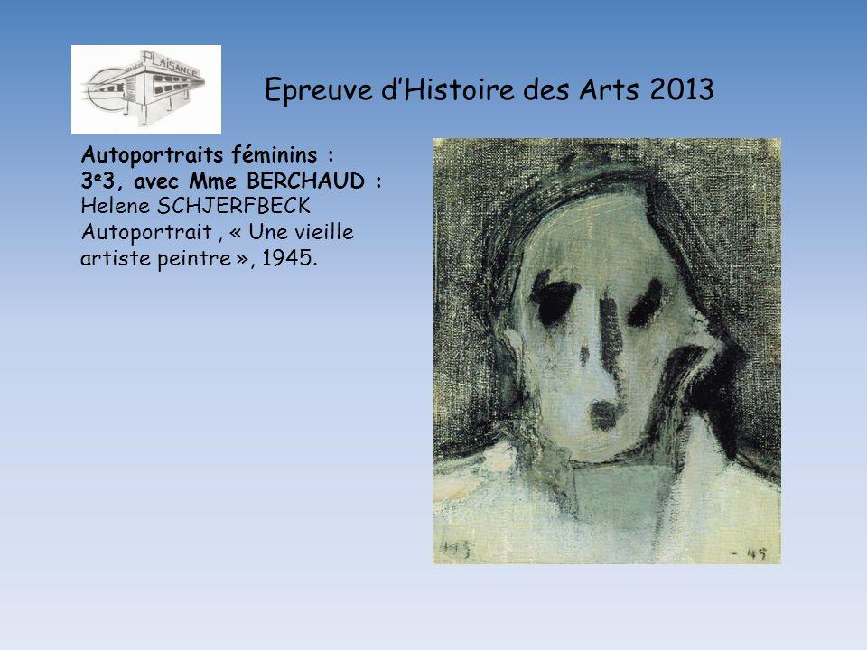 Epreuve dHistoire des Arts 2013 Autoportraits féminins : 3 e 3, avec Mme BERCHAUD : Helene SCHJERFBECK Autoportrait, « Une vieille artiste peintre »,