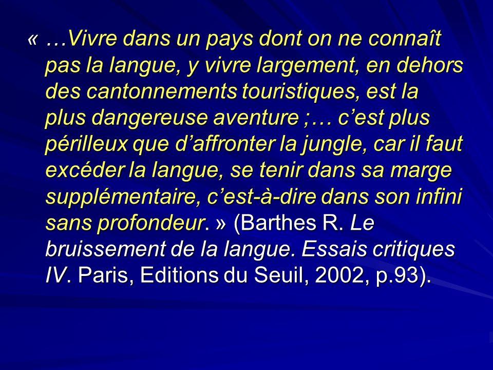« …Vivre dans un pays dont on ne connaît pas la langue, y vivre largement, en dehors des cantonnements touristiques, est la plus dangereuse aventure ;