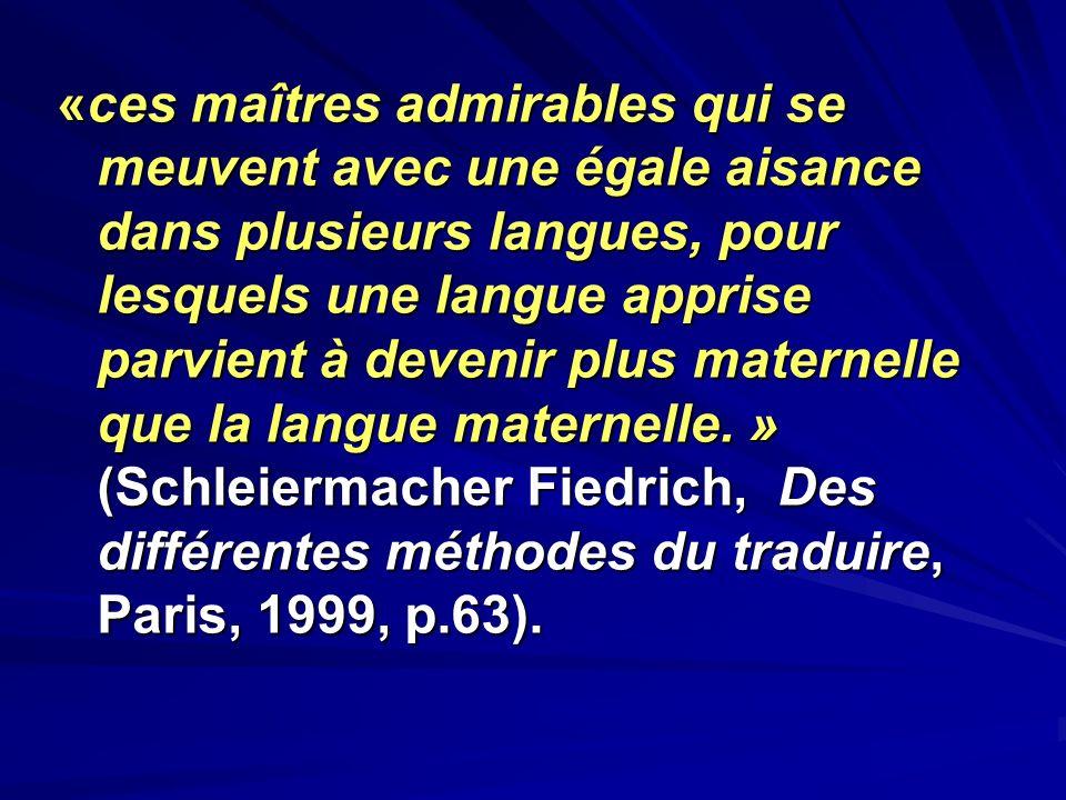 «ces maîtres admirables qui se meuvent avec une égale aisance dans plusieurs langues, pour lesquels une langue apprise parvient à devenir plus materne
