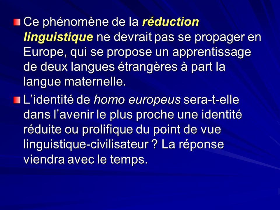 Ce phénomène de la réduction linguistique ne devrait pas se propager en Europe, qui se propose un apprentissage de deux langues étrangères à part la l