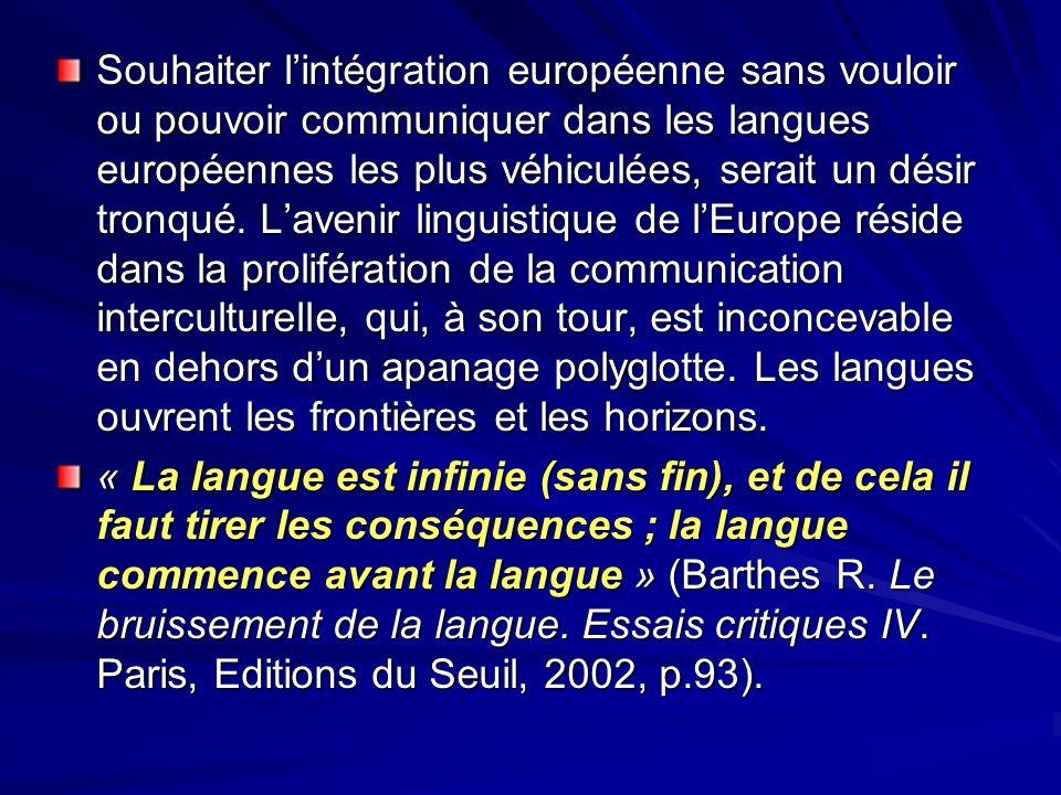 Souhaiter lintégration européenne sans vouloir ou pouvoir communiquer dans les langues européennes les plus véhiculées, serait un désir tronqué. Laven