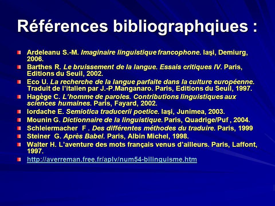 Références bibliographqiues : Ardeleanu S.-M. Imaginaire linguistique francophone. Iaşi, Demiurg, 2006. Barthes R. Le bruissement de la langue. Essais