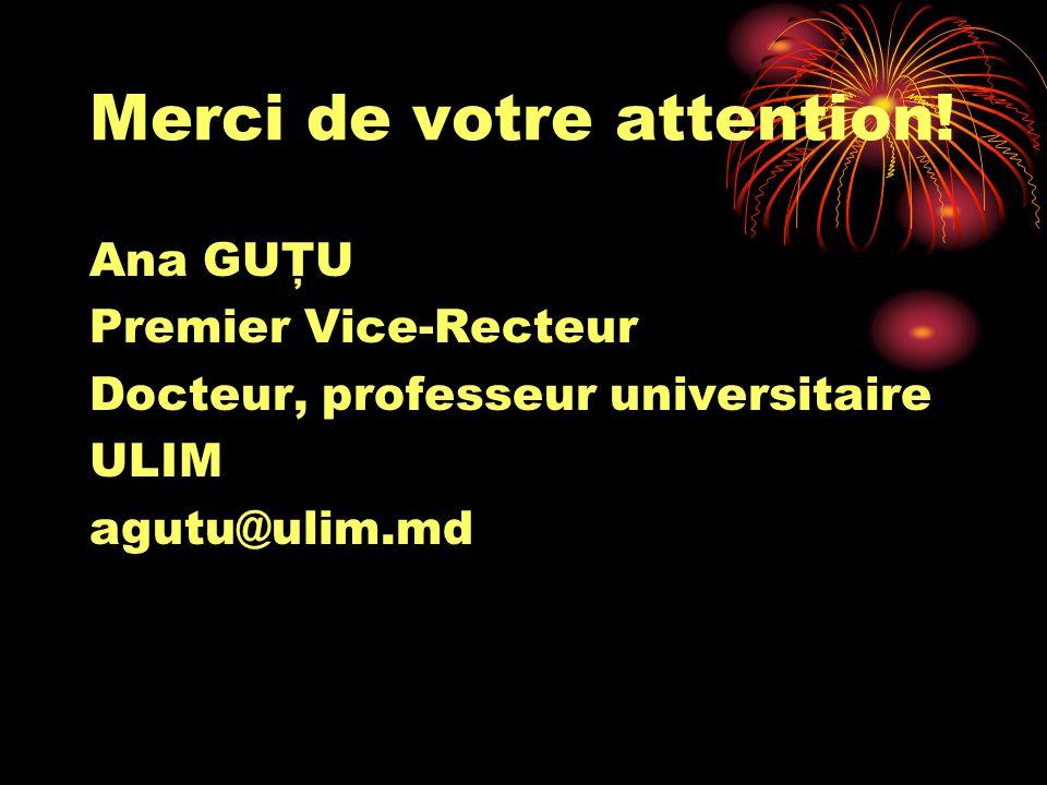 Merci de votre attention! Ana GUŢU Premier Vice-Recteur Docteur, professeur universitaire ULIM agutu@ulim.md